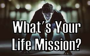 what's your life mission
