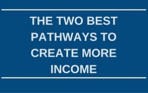 Two Pathways To Create More Income