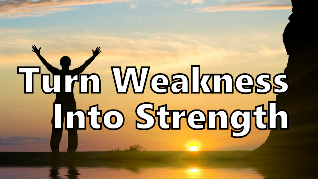 Turn Weakness Into Strength