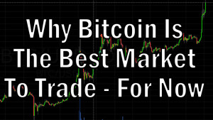 why bitcoin is the best market to trade